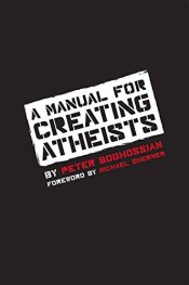 Peter G. Boghossian (2013): A Manual for Creating Atheists