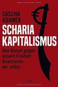 Saria-Kapitalismus - Sascha Adamek über die Geschäfte mit Scharia-Staaten, die den radikalen Islamismus finanzieren
