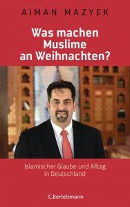 Aiman Mazyek Was machen Muslime an Weihnachten? Islamischer Glaube und Alltag in Deutschland