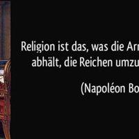 Religion ist das, was die Armen davon abhält, die Reichen umzubringen