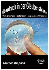 Thomas Klepsch (2018): Überdruck in der Glaubensblase - Mein Ausstieg aus dem Christentum