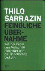 """Sarrazin: Feindliche Übernahme - Wie der Islam den Fortschritt behindert unddie Gesellschaft bedroht"""""""