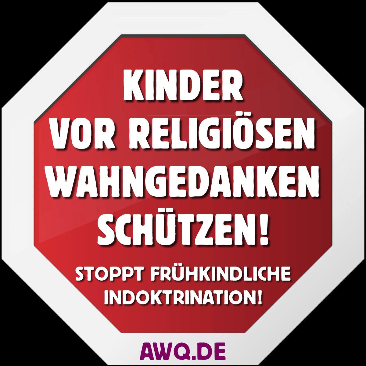 Kinder vor religiösen Wahngedanken schützen! Stoppt frühkindliche Indoktrination!