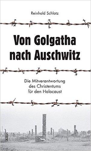 """Eine gerade Linie """"Von Golgatha nach Auschwitz""""?"""
