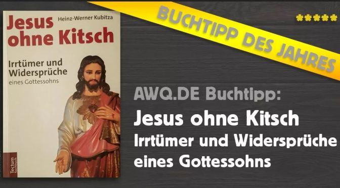 Jesus ohne Kitsch – Irrtümer und Widersprüche eines Gottessohns